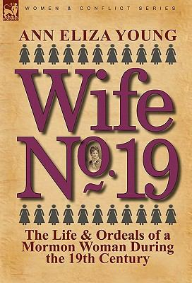 Cover image for Wife no. 19 : the life & ordeals of a Mormon woman during the 19th century