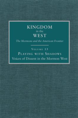 Cover image for Playing with shadows. v. 13 : Voices of dissent in the Mormon West : Kingdom in the W est series