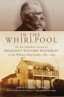 Cover image for In the whirlpool : the pre-manifesto letters of President Wilford Woodruff to the William Atkin family, 1885-1890