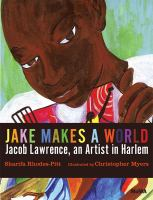 Cover image for Jake makes a world : Jacob Lawrence, a young artist in Harlem