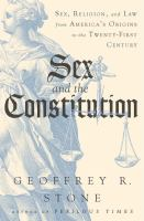 Cover image for Sex and the constitution : sex, religion, and law from America's origins to the twenty-first century