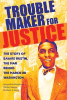 Cover image for Trouble maker for justice : the story of Bayard Rustin, the man behind the March on Washington
