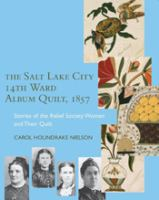 Cover image for The Salt Lake City 14th Ward album quilt, 1857 : stories of the Relief Society women and their quilt