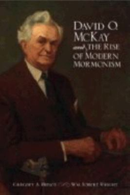 Cover image for David O. McKay and the rise of modern Mormonism