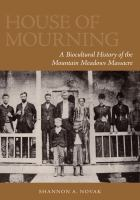 Cover image for House of mourning : a biocultural history of the Mountain Meadows Massacre