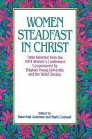 Cover image for Women steadfast in Christ : talks selected from the 1991 Women's Conference co-sponsored by Brigham Young University and the Relief Society