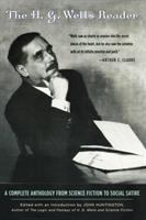 Cover image for The H.G. Wells reader : a complete anthology from science fiction to social satire