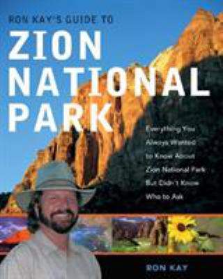 Cover image for Ron Kay's guide to Zion National Park : everything you always wanted to know about Zion National Park but didn't know who to ask