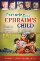 Cover image for Parenting the Ephraim's child : characteristics, capabilities, and challenges of children who are intensely MORE