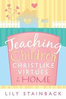 Cover image for Teaching children Christlike virtues in the home