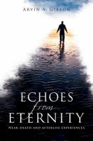 Cover image for Echoes from eternity : near-death and afterlife experiences