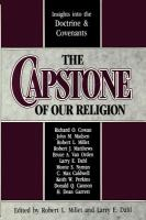 Cover image for The Capstone of our religion : insights into the Doctrine & Covenants