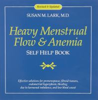 Cover image for Dr. Susan Lark's heavy menstrual flow & anemia self help book : effective solutions for premenopause, bleeding due to fibroid tumors, hormonal imbalance, endometriosis, endometrial cancer, and low blood count