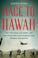 Imagen de portada para Race to Hawaii : the 1927 Dole Air Derby and the thrilling first flights that opened the Pacific
