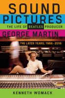 Imagen de portada para Sound pictures : the life of Beatles producer George Martin : the later years, 1966-2016