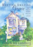 Imagen de portada para Meeting amazing Grace : wisdom for all families and in-laws : a novel based on true stories