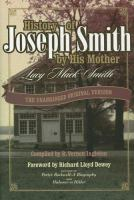 Cover image for History of Joseph Smith by his mother Lucy Mack Smith : the unabridged original version