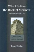 Cover image for Why I Believe The Book of Mormon : And Why Anybody Can