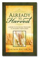 Cover image for Already to harvest : a guide to converting thousands to the Gospel of Jesus Christ
