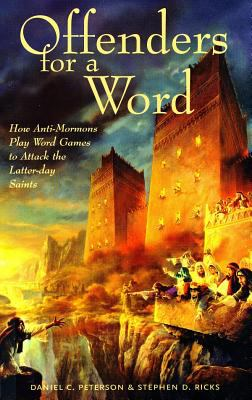 Cover image for Offenders for a word : How anti-Mormons play word games to attack the Latter-day Saints