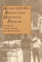 Cover image for Helping LDS men resolve their homosexual problems : a guide for families, friends, and Church leaders