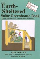 Cover image for The earth-sheltered solar greenhouse book : how to build an energy-free year-round greenhouse