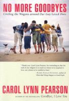 Cover image for No more goodbyes : circling the wagons around our gay loved ones
