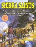 Cover image for Sierra Saints : a brief history of the Mormons in Western El Dorado County, 1847-1997