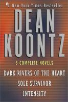 Cover image for Three complete novels :  Dark rivers of the heart ; Intensity ; Sole survivor