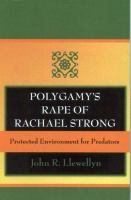 Cover image for Polygamy's rape of Rachael Strong : protected environment for sexual predators