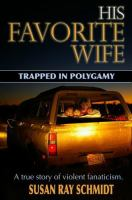 Cover image for His favorite wife : trapped in polygamy : a true story of violent fanaticism