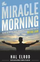Cover image for The miracle morning : the not-so-obvious secret guaranteed to transform your life before 8AM