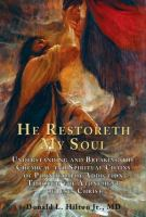 Cover image for He restoreth my soul : understanding and breaking the chemical and spiritual chains of pornography addiction through the atonement of Jesus Christ