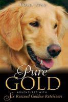 Imagen de portada para Pure gold : adventures with six rescued golden retrievers