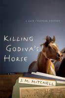 Cover image for Killing Godiva's horse. bk. 3 : Jack Chastain mystery series
