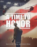 Cover image for Vietnam War 50th commemoration : a time to honor : stories of service, duty, and sacrifice.