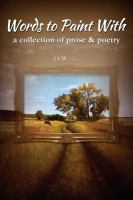 Cover image for Words to paint with : a collection of prose & poetry.