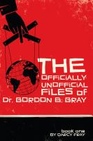 Cover image for The officially unofficial files of dr. gordon b. gray Book 1.