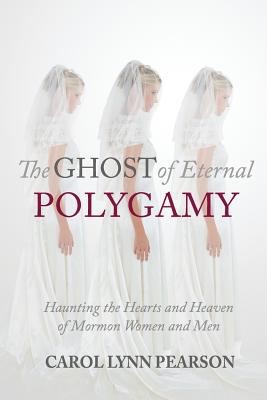 Cover image for The ghost of eternal polygamy : haunting the hearts and heaven of Mormon women and men
