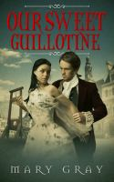 Cover image for Our sweet guillotine
