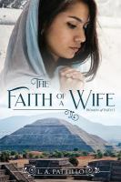 Cover image for The faith of a wife. bk. 1 : Women of faith series