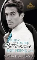 Cover image for Falling for her billionaire best friend : Billionaire Bachelor Cove series