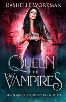 Cover image for Queen of the vampires. bk. 3 : Seven Magics Academy series