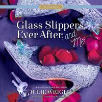 Cover image for Glass slippers, ever after, and me. bk. 3 [sound recording CD] : Proper romance series