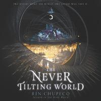 Cover image for The never tilting world. bk. 1 [sound recording CD] : Never tilting world series