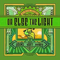 Cover image for Or else the light. bk. 3 [sound recording CD] : Dystopia triptych series
