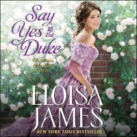 Cover image for Say yes to the duke. bk. 5 [sound recording CD] : Wildes of Lindow Castle series