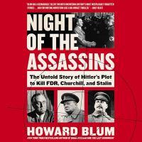 Imagen de portada para Night of the assassins [sound recording CD] : the untold story of Hitler's plot to kill FDR, Churchill and Stalin