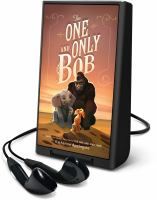 Imagen de portada para The one and only Bob. bk. 2 [Playaway] : the one and only Ivan series