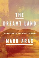 Cover image for The dreamt land : chasing water and dust across California